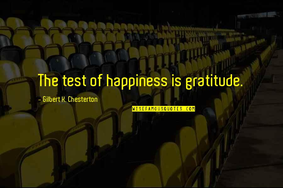 Iwillhave Quotes By Gilbert K. Chesterton: The test of happiness is gratitude.