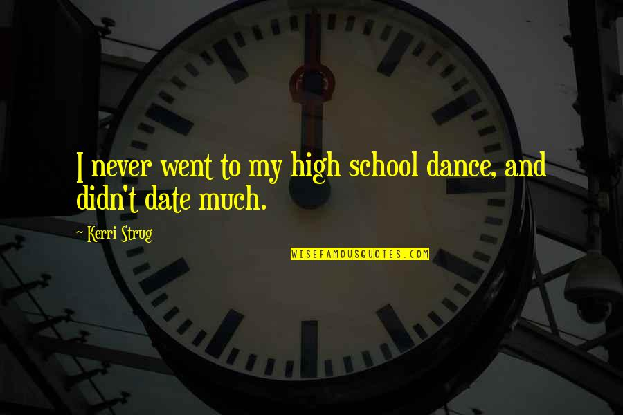 Iwillhave Quotes By Kerri Strug: I never went to my high school dance,