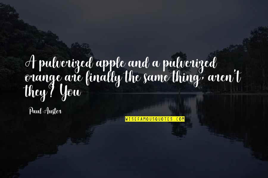 Iwillhave Quotes By Paul Auster: A pulverized apple and a pulverized orange are