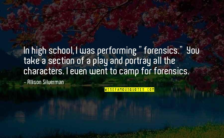 "Iwishiwas Quotes By Allison Silverman: In high school, I was performing ""forensics."" You"