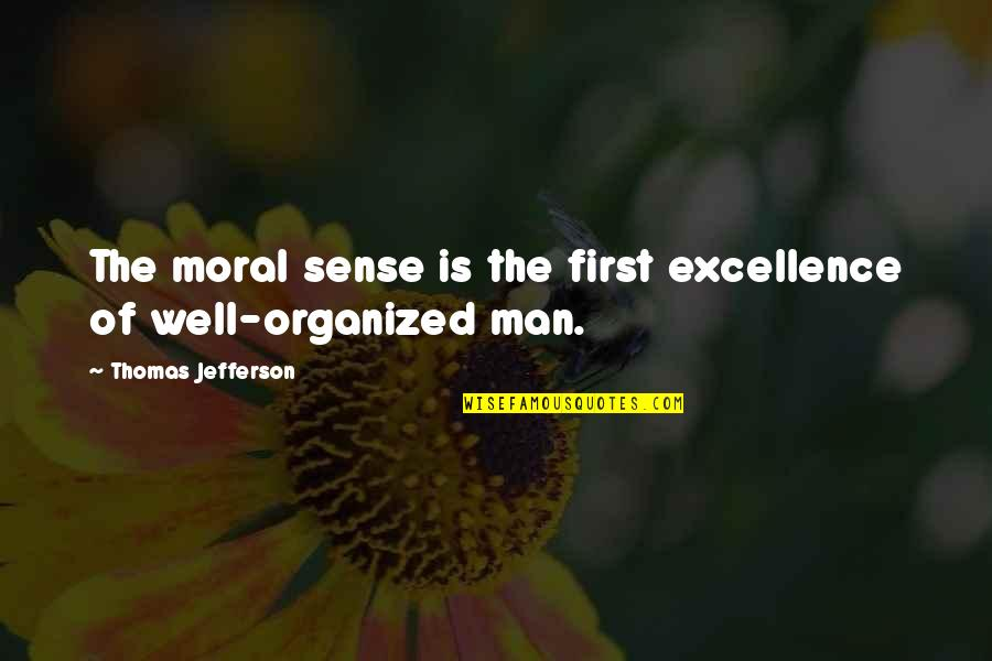 Iwishiwas Quotes By Thomas Jefferson: The moral sense is the first excellence of