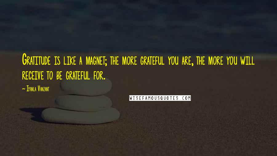 Iyanla Vanzant quotes: Gratitude is like a magnet; the more grateful you are, the more you will receive to be grateful for.