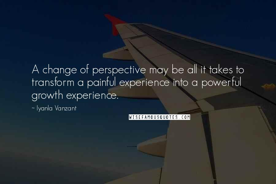 Iyanla Vanzant quotes: A change of perspective may be all it takes to transform a painful experience into a powerful growth experience.