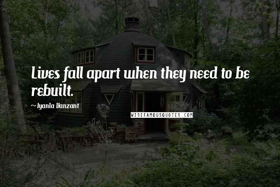 Iyanla Vanzant quotes: Lives fall apart when they need to be rebuilt.
