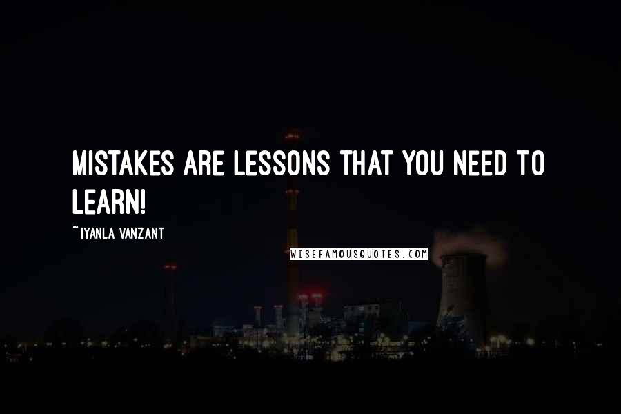 Iyanla Vanzant quotes: Mistakes are lessons that you need to learn!