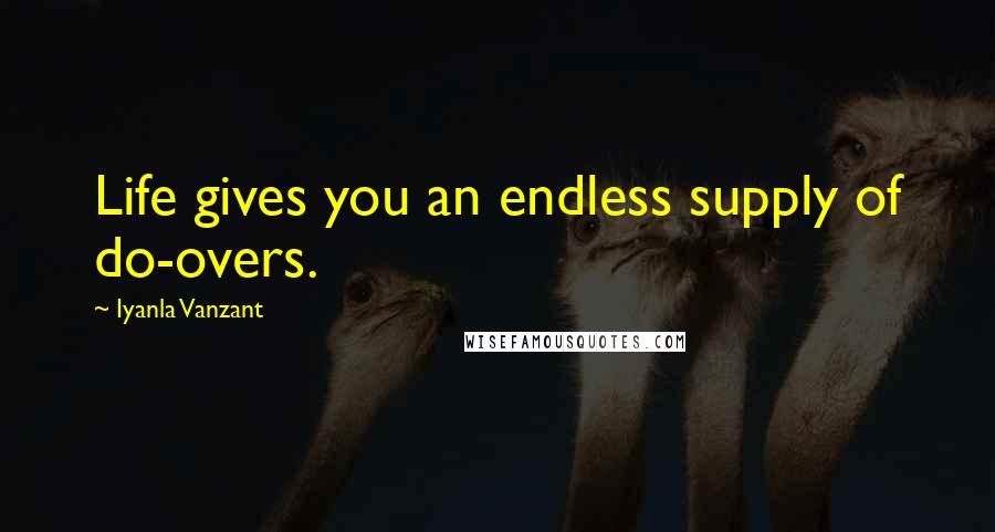 Iyanla Vanzant quotes: Life gives you an endless supply of do-overs.