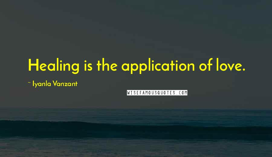 Iyanla Vanzant quotes: Healing is the application of love.