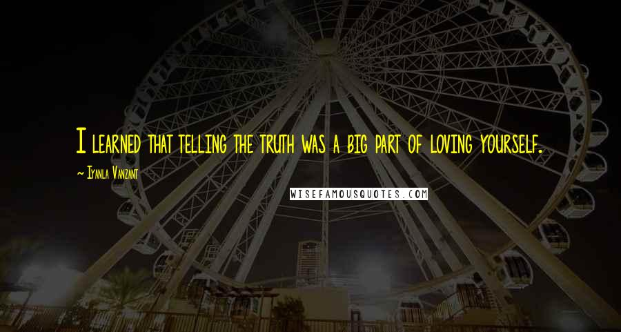 Iyanla Vanzant quotes: I learned that telling the truth was a big part of loving yourself.