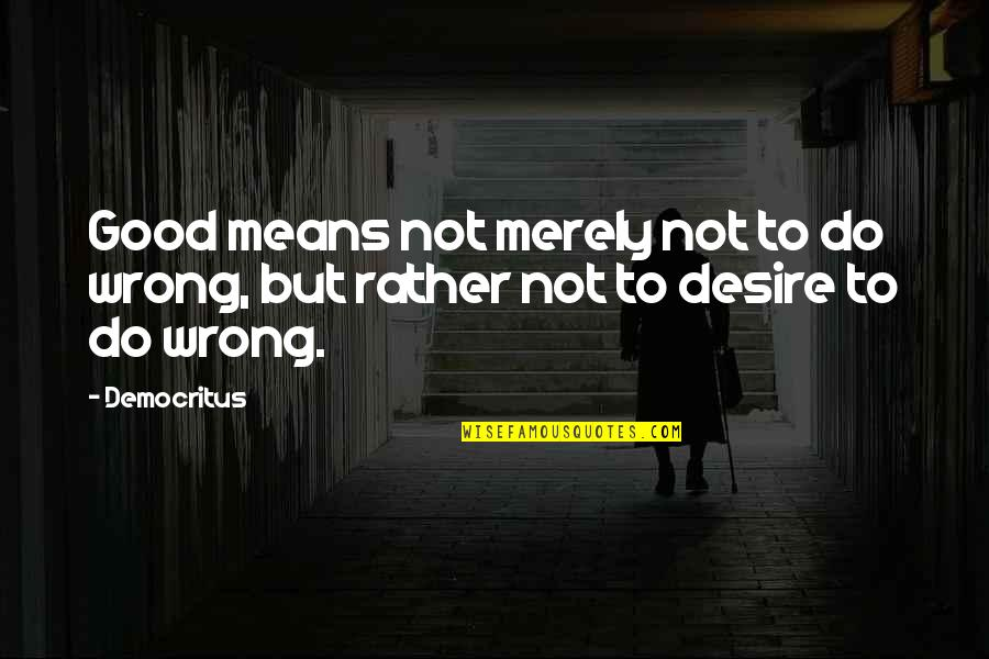 Iyanya Quotes By Democritus: Good means not merely not to do wrong,