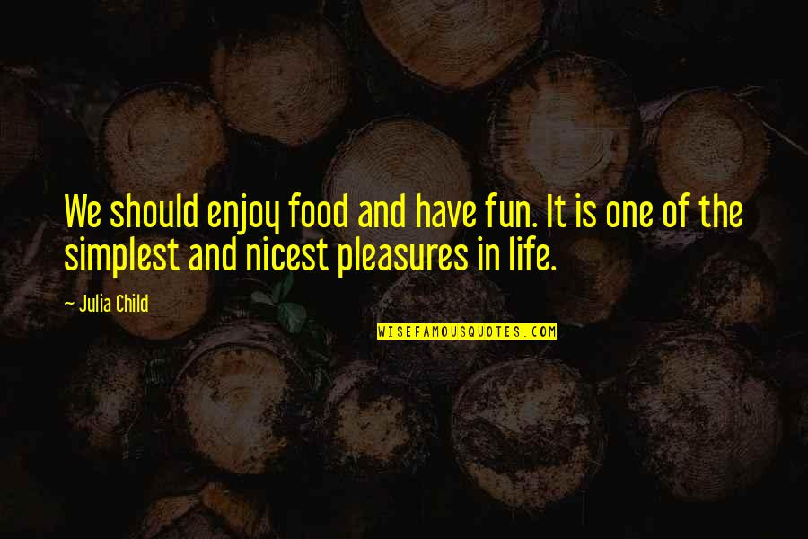 Iyanya Quotes By Julia Child: We should enjoy food and have fun. It