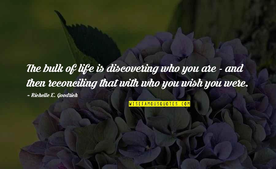 Iyi Quotes By Richelle E. Goodrich: The bulk of life is discovering who you
