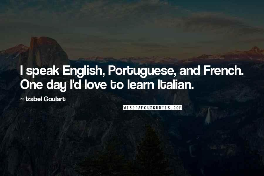 Izabel Goulart quotes: I speak English, Portuguese, and French. One day I'd love to learn Italian.