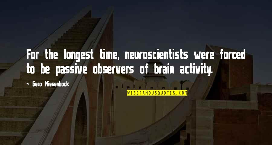 Izabell Quotes By Gero Miesenbock: For the longest time, neuroscientists were forced to