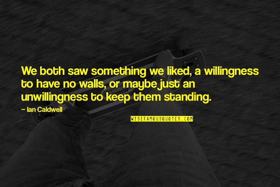 Izabell Quotes By Ian Caldwell: We both saw something we liked, a willingness