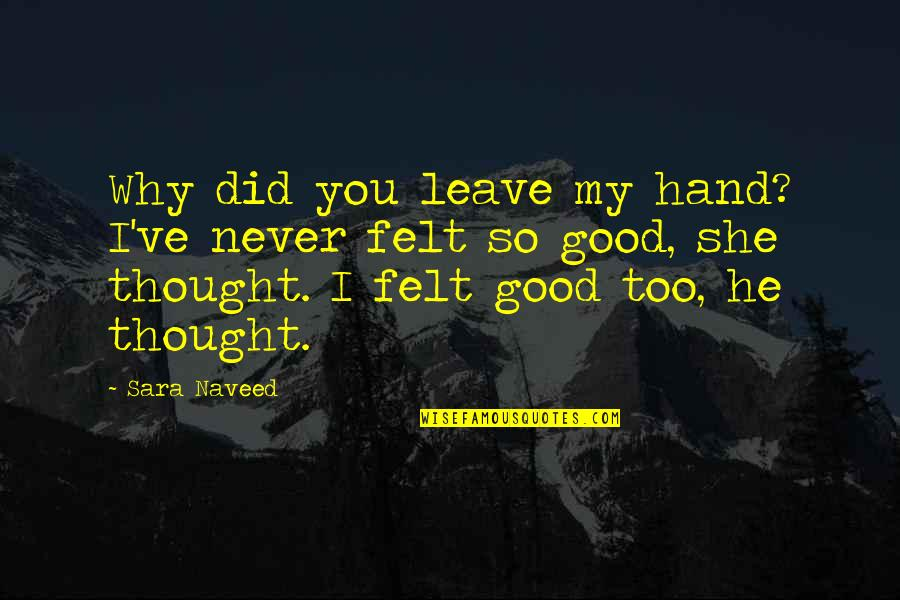 Izabell Quotes By Sara Naveed: Why did you leave my hand? I've never
