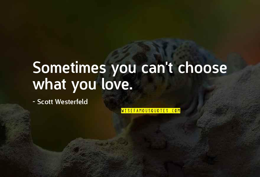 Izabell Quotes By Scott Westerfeld: Sometimes you can't choose what you love.