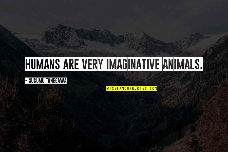 Izabell Quotes By Susumu Tonegawa: Humans are very imaginative animals.