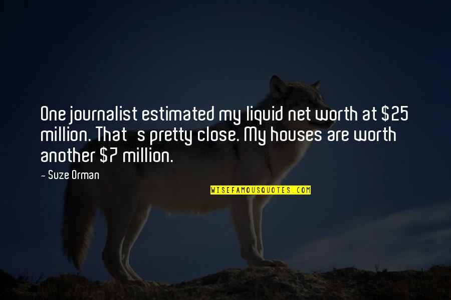 Izabell Quotes By Suze Orman: One journalist estimated my liquid net worth at