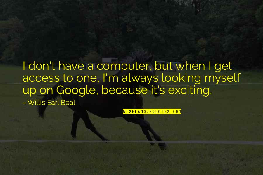 Izabell Quotes By Willis Earl Beal: I don't have a computer, but when I