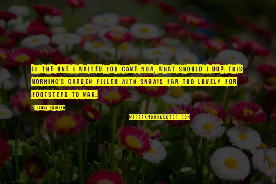 Izumi Shikibu Quotes By Izumi Shikibu: If the one I waited for came now,