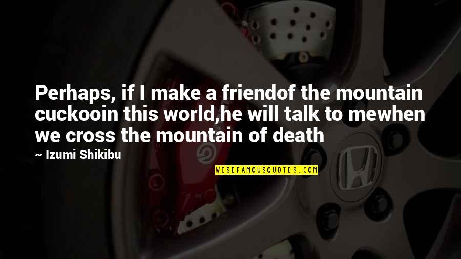 Izumi Shikibu Quotes By Izumi Shikibu: Perhaps, if I make a friendof the mountain