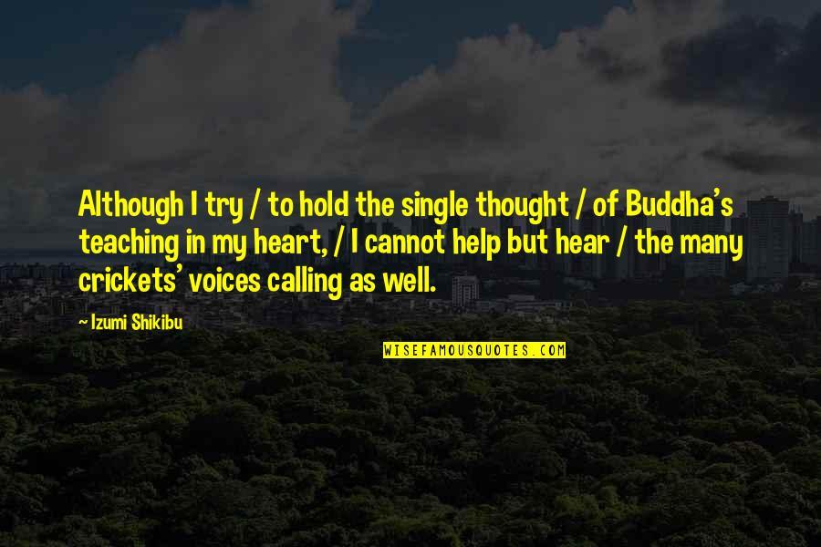 Izumi Shikibu Quotes By Izumi Shikibu: Although I try / to hold the single