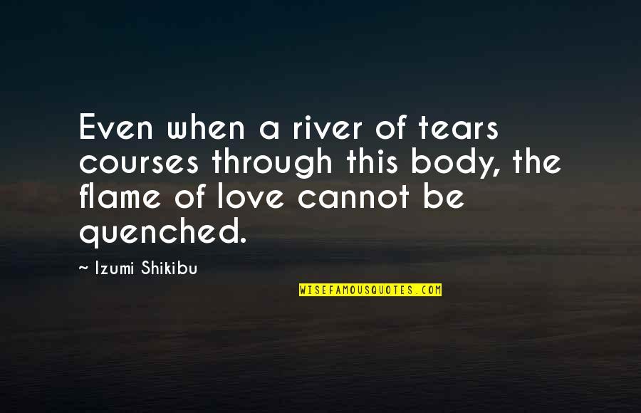 Izumi Shikibu Quotes By Izumi Shikibu: Even when a river of tears courses through