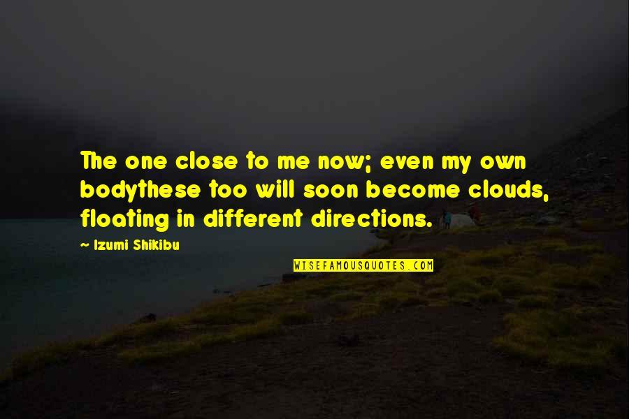 Izumi Shikibu Quotes By Izumi Shikibu: The one close to me now; even my