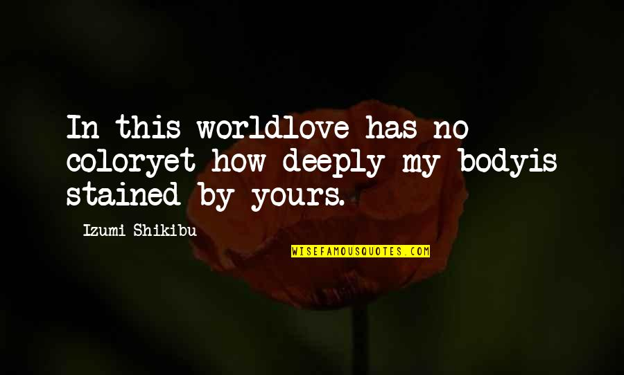 Izumi Shikibu Quotes By Izumi Shikibu: In this worldlove has no coloryet how deeply