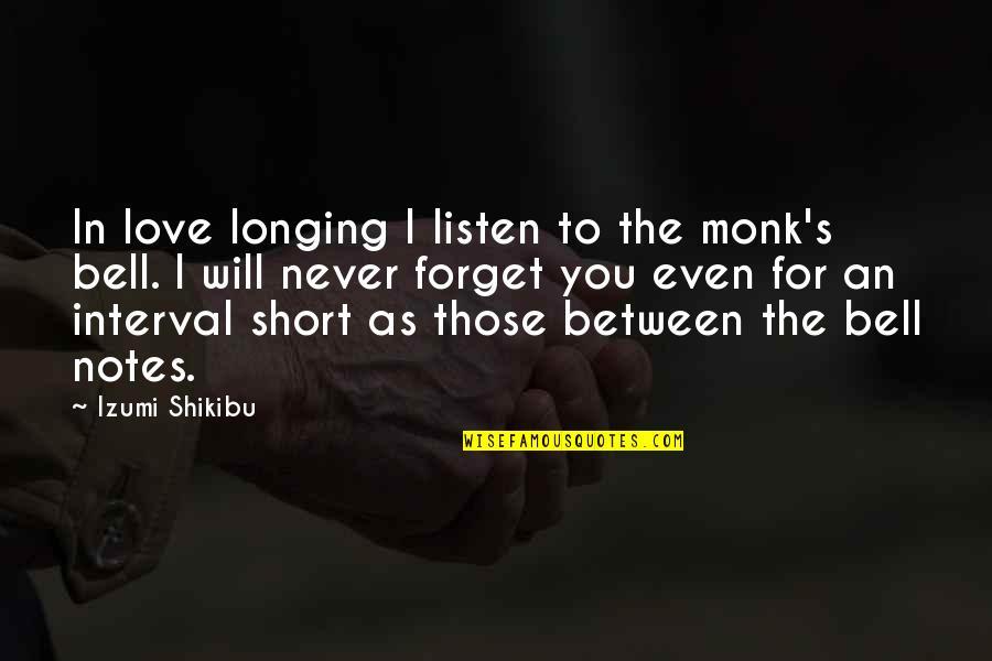 Izumi Shikibu Quotes By Izumi Shikibu: In love longing I listen to the monk's
