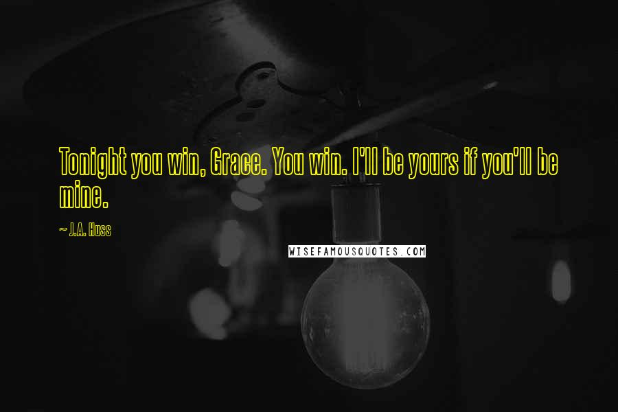 J.A. Huss quotes: Tonight you win, Grace. You win. I'll be yours if you'll be mine.