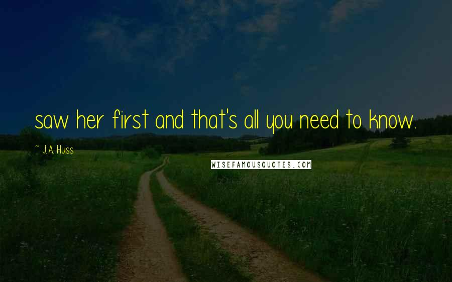 J.A. Huss quotes: saw her first and that's all you need to know.