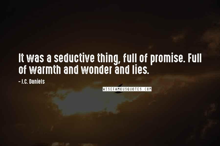 J.C. Daniels quotes: It was a seductive thing, full of promise. Full of warmth and wonder and lies.
