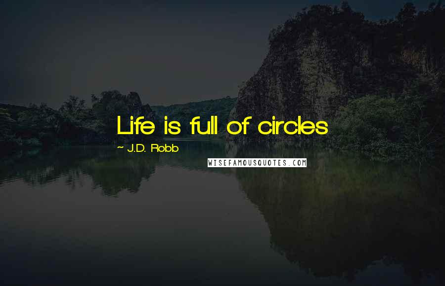 J.D. Robb quotes: Life is full of circles