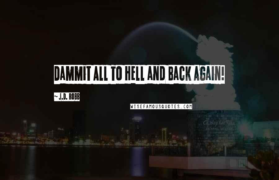 J.D. Robb quotes: Dammit All To Hell and Back Again!