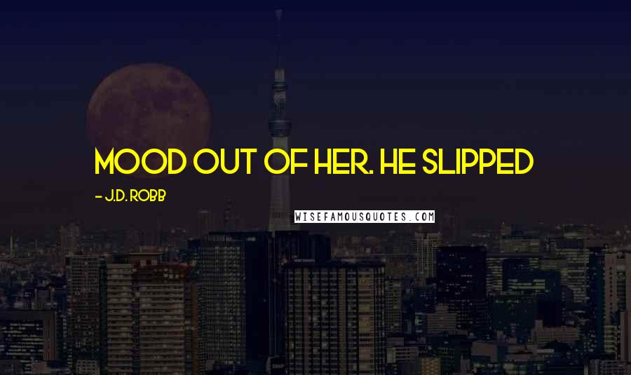 J.D. Robb quotes: mood out of her. He slipped