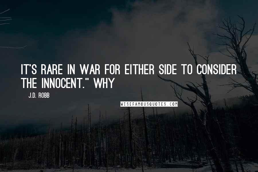 """J.D. Robb quotes: It's rare in war for either side to consider the innocent."""" Why"""