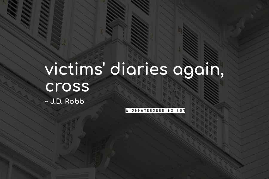 J.D. Robb quotes: victims' diaries again, cross
