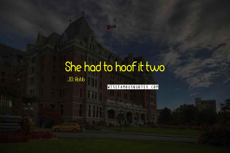J.D. Robb quotes: She had to hoof it two