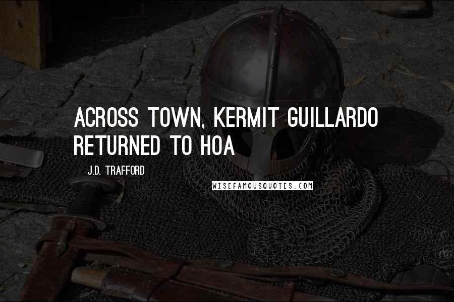 J.D. Trafford quotes: Across town, Kermit Guillardo returned to Hoa