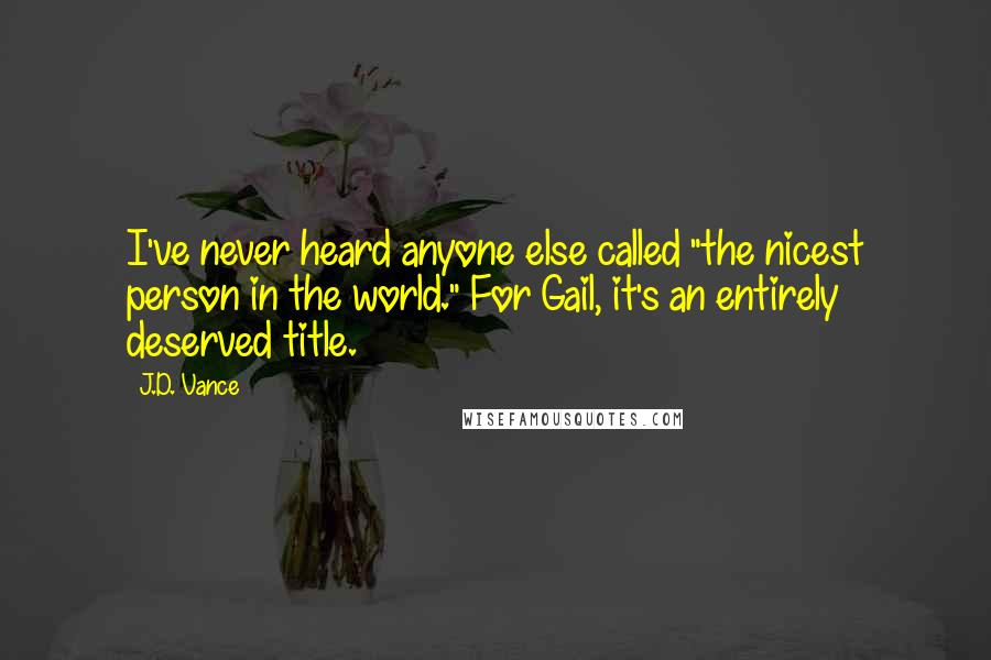 """J.D. Vance quotes: I've never heard anyone else called """"the nicest person in the world."""" For Gail, it's an entirely deserved title."""