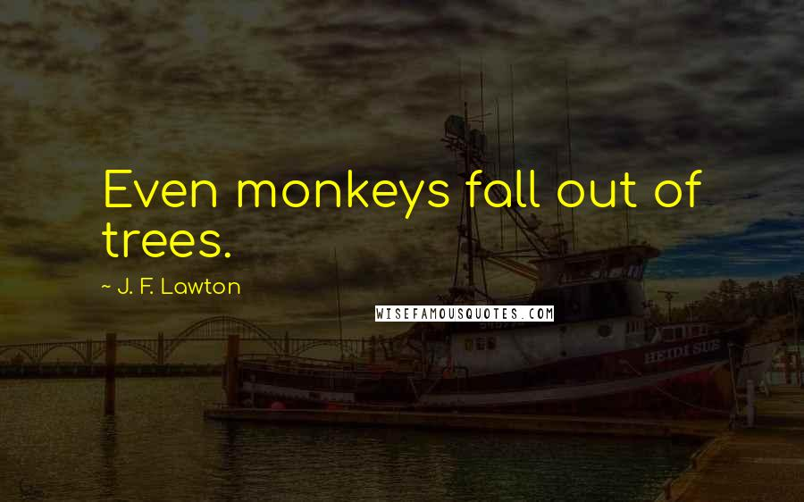 J. F. Lawton quotes: Even monkeys fall out of trees.