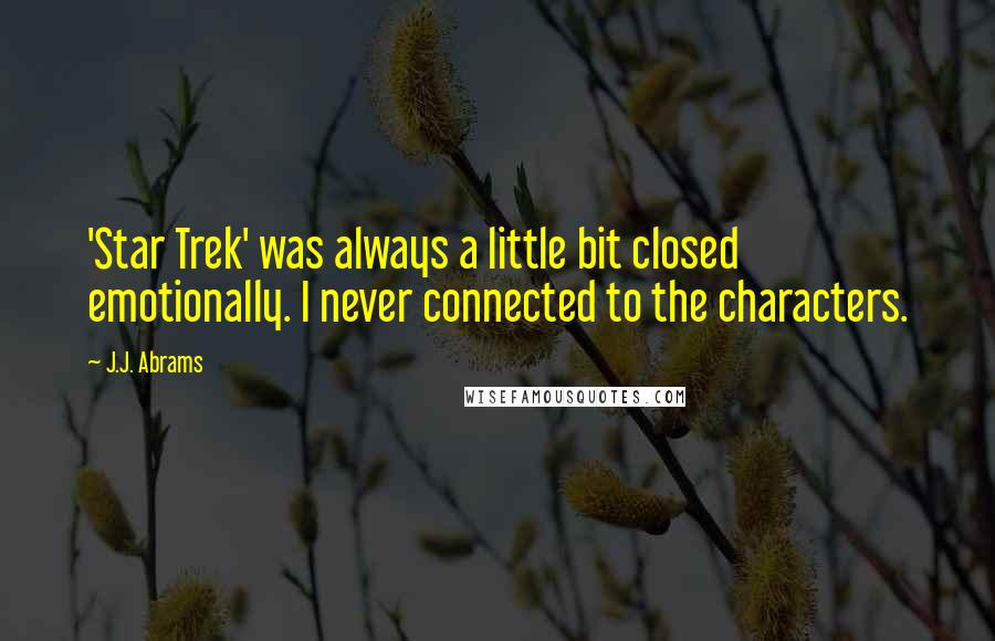 J.J. Abrams quotes: 'Star Trek' was always a little bit closed emotionally. I never connected to the characters.