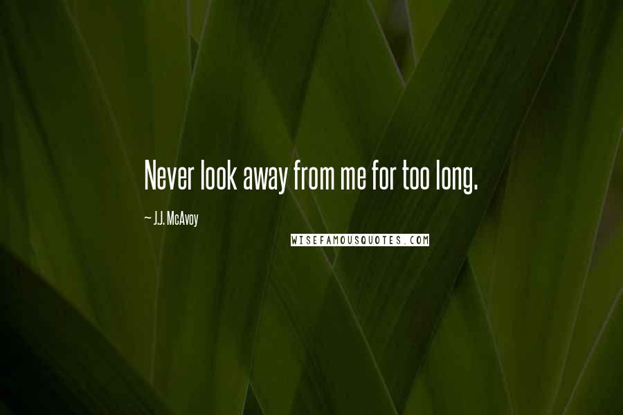J.J. McAvoy quotes: Never look away from me for too long.