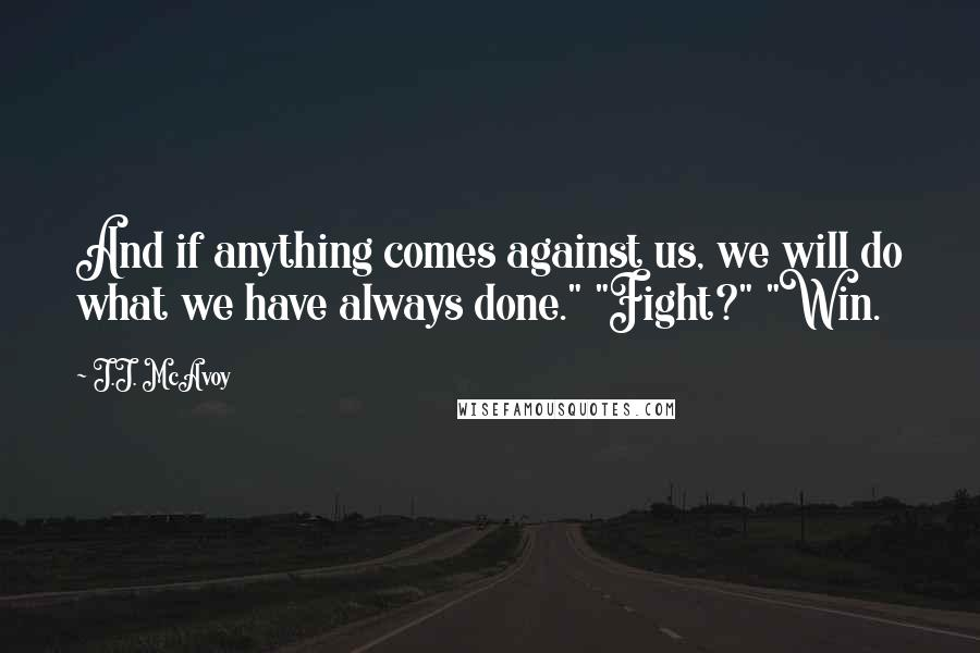 """J.J. McAvoy quotes: And if anything comes against us, we will do what we have always done."""" """"Fight?"""" """"Win."""