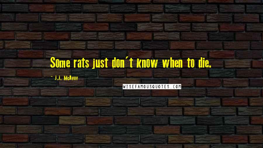 J.J. McAvoy quotes: Some rats just don't know when to die.