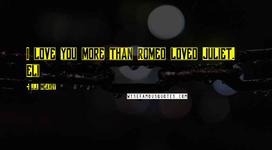 J.J. McAvoy quotes: I love you more than Romeo loved Juliet. Eli