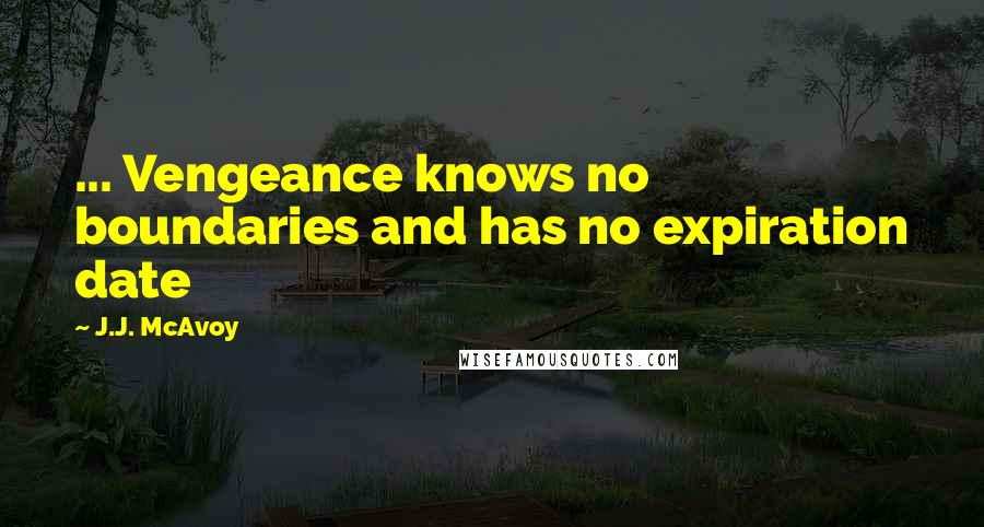 J.J. McAvoy quotes: ... Vengeance knows no boundaries and has no expiration date
