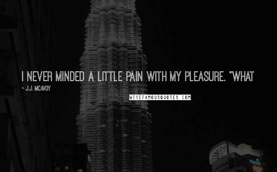 """J.J. McAvoy quotes: I never minded a little pain with my pleasure. """"What"""