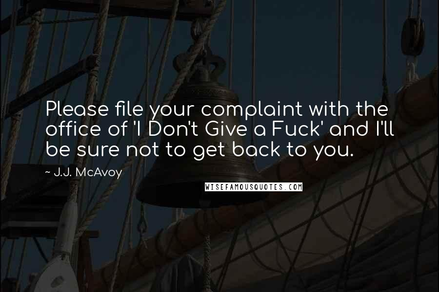 J.J. McAvoy quotes: Please file your complaint with the office of 'I Don't Give a Fuck' and I'll be sure not to get back to you.